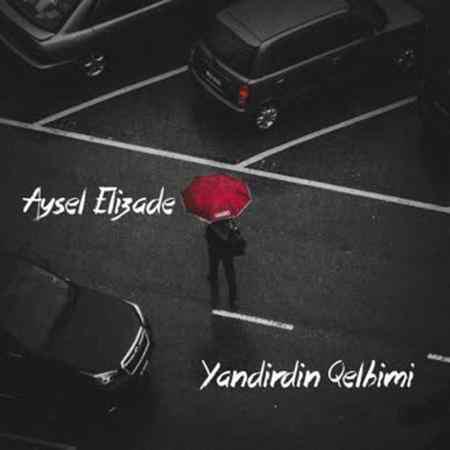 Aysel Elizade Yandirdin Qelbimi 320 دانلود آهنگ ای قاشلاری کمان