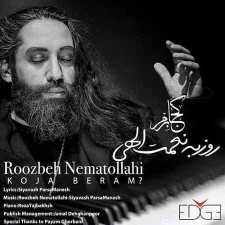 Roozbeh Nematollahi Koja Beram دانلود آهنگ روزبه نعمت الهی کجا برم